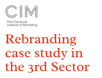 Rebranding case study in the 3rd sector